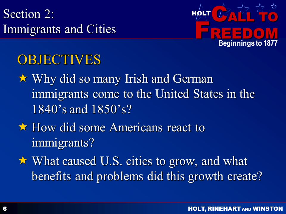 C ALL TO F REEDOM HOLT HOLT, RINEHART AND WINSTON Beginnings to OBJECTIVES  Why did so many Irish and German immigrants come to the United States in the 1840's and 1850's.