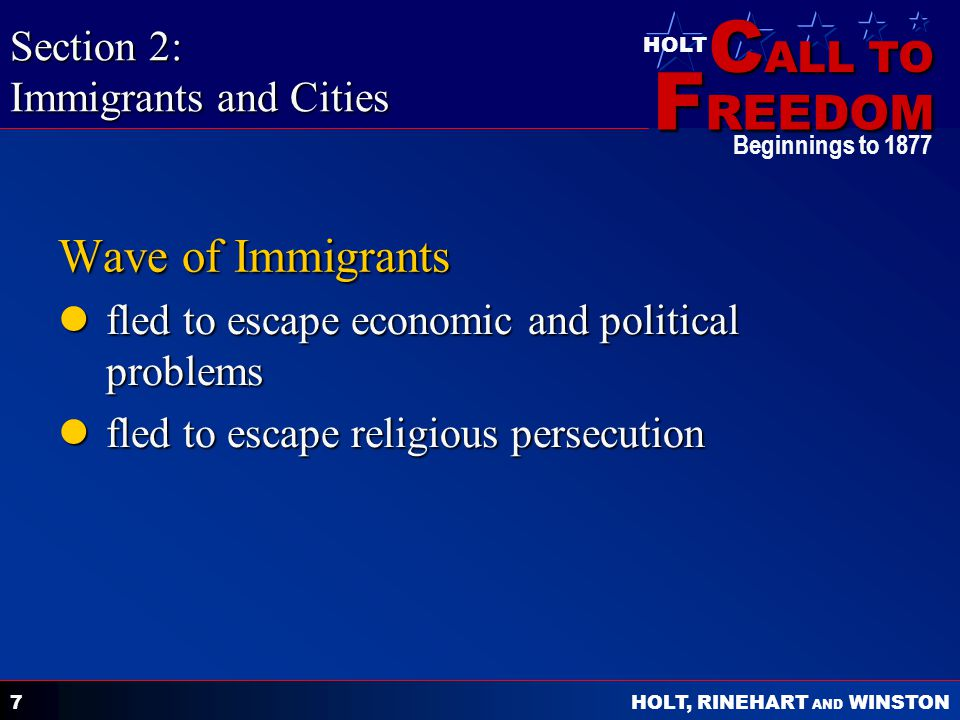 C ALL TO F REEDOM HOLT HOLT, RINEHART AND WINSTON Beginnings to 1877 8 Response to Immigrants became nativists became nativists formed the Know-Nothing Party formed the Know-Nothing Party Section 2: Immigrants and Cities nativist – U.S.