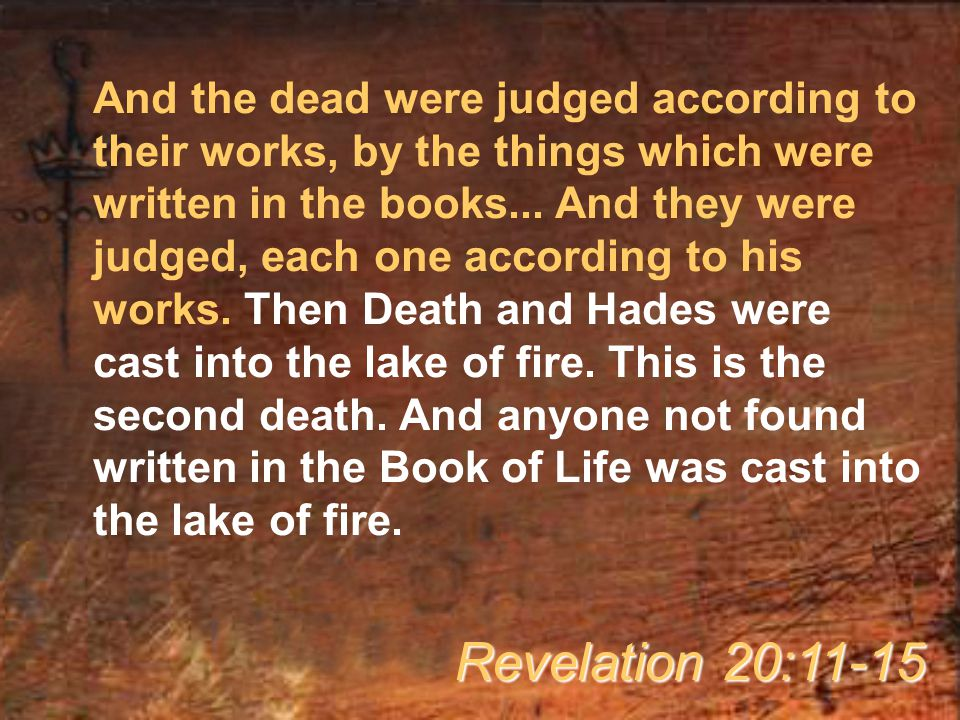 And the dead were judged according to their works, by the things which were written in the books...