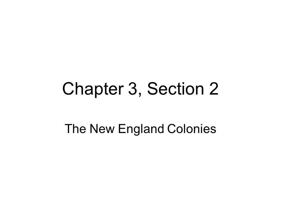 Chapter 3, Section 2 The New England Colonies