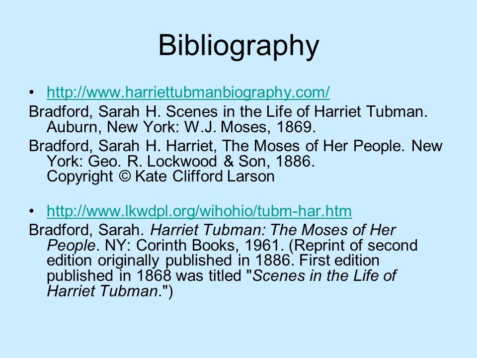 Bibliography http://www.harriettubmanbiography.com/ Bradford, Sarah H.