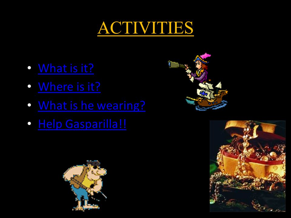 ACTIVITIES What is it Where is it What is he wearing Help Gasparilla!!