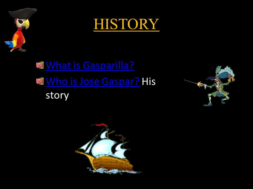 HISTORY What is Gasparilla Who is Jose Gaspar Who is Jose Gaspar His story