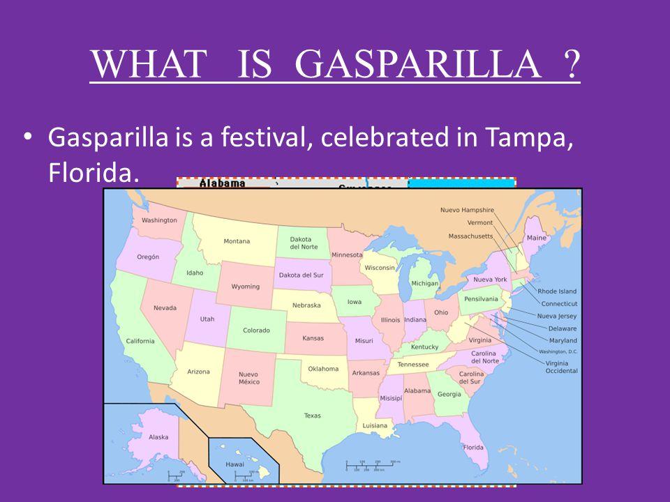 WHAT IS GASPARILLA Gasparilla is a festival, celebrated in Tampa, Florida.