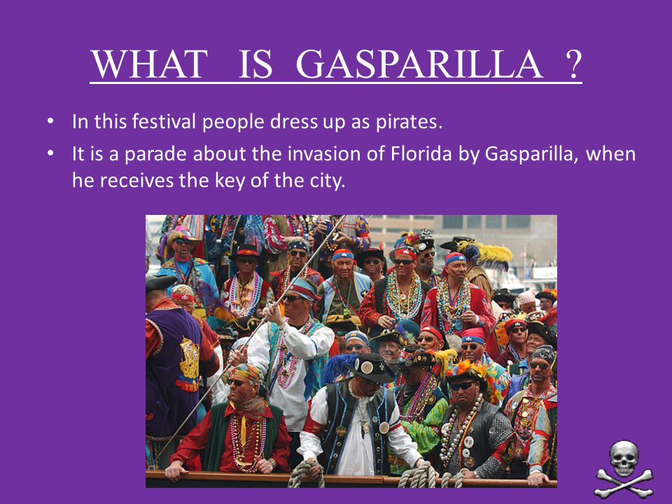 In this festival people dress up as pirates. It is a parade about the invasion of Florida by Gasparilla, when he receives the key of the city. WHAT IS