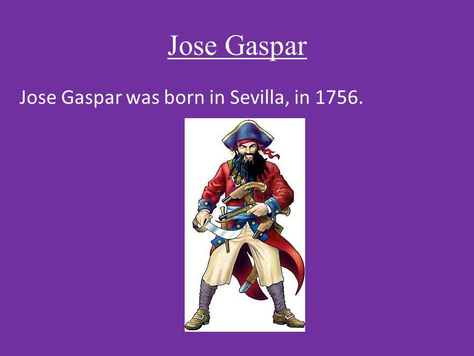Jose Gaspar Jose Gaspar was born in Sevilla, in 1756.