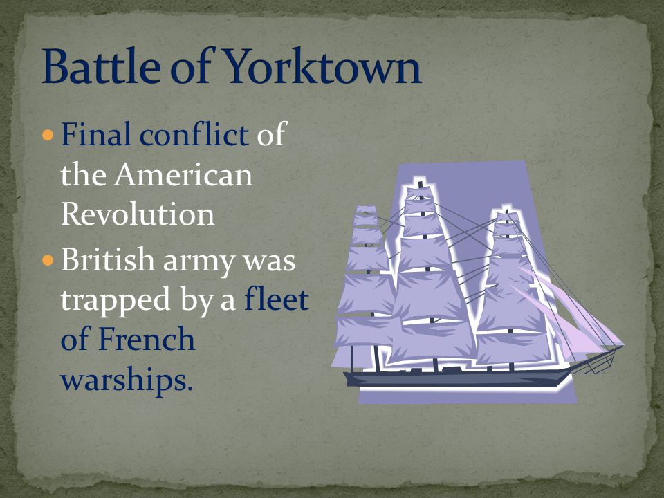 Final conflict of the American Revolution British army was trapped by a fleet of French warships.