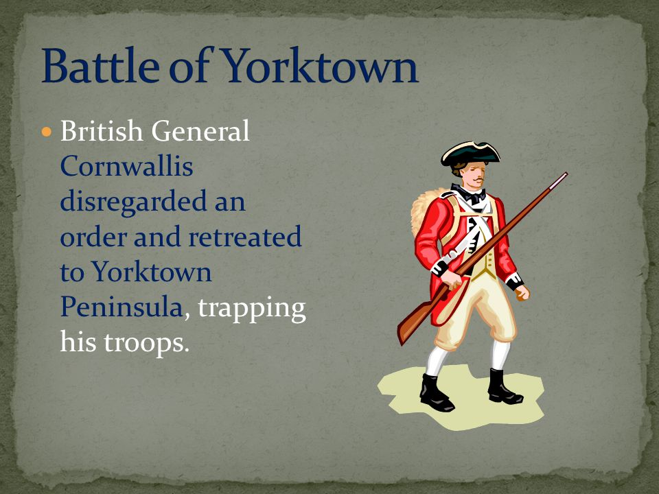 British General Cornwallis disregarded an order and retreated to Yorktown Peninsula, trapping his troops.