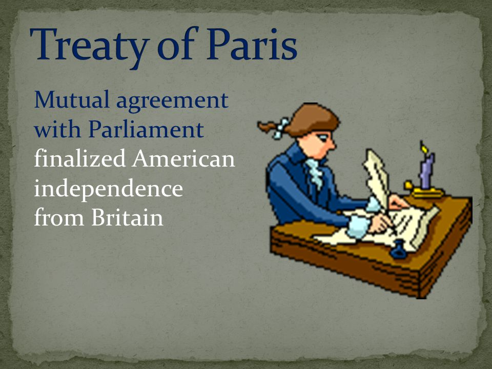 Mutual agreement with Parliament finalized American independence from Britain