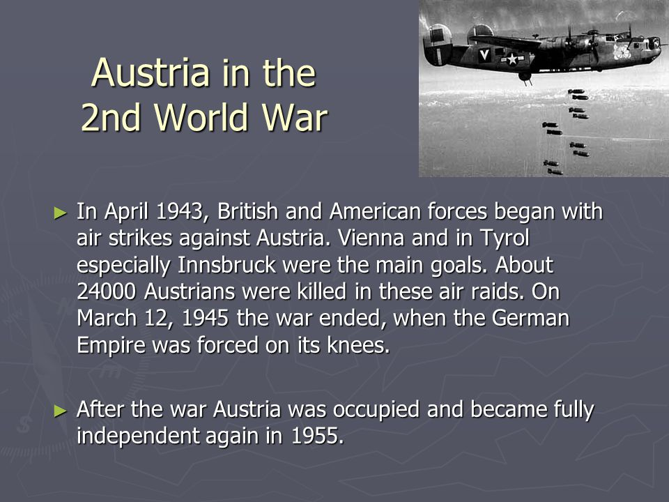 Austria in the 2nd World War ► In April 1943, British and American forces began with air strikes against Austria.