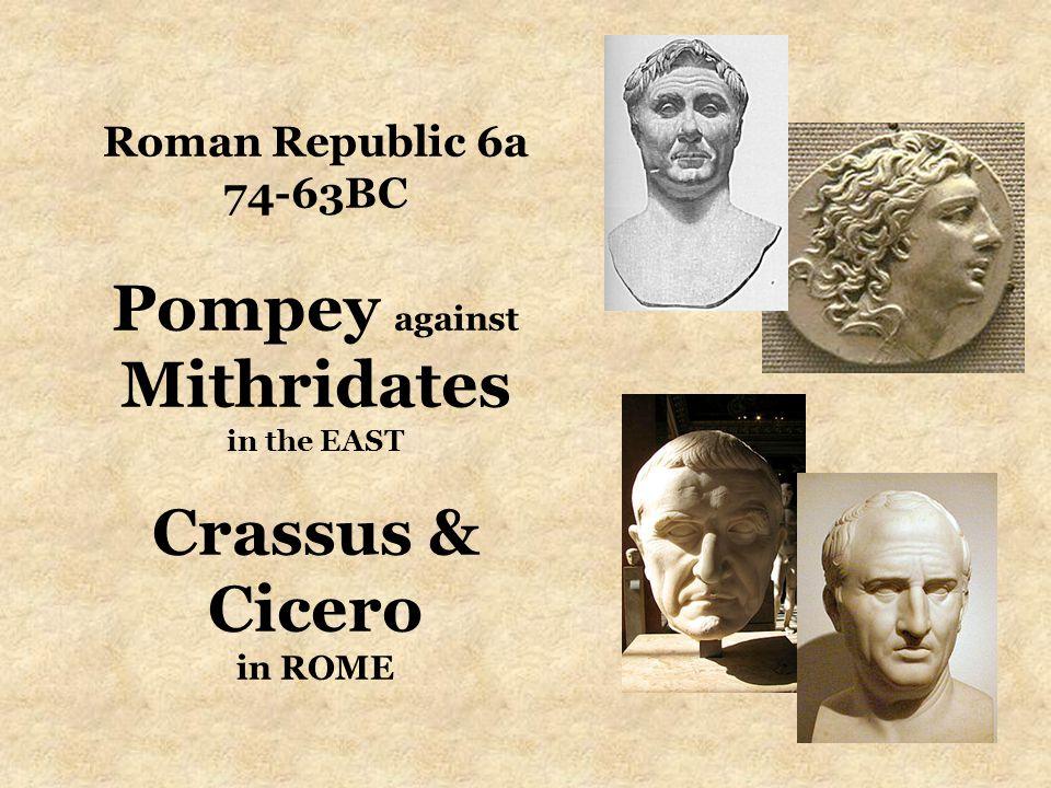Roman Republic 6a 74-63BC Pompey against Mithridates in the EAST Crassus & Cicero in ROME