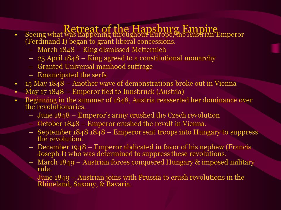 Retreat of the Hapsburg Empire Seeing what was happening throughout Europe, the Austrian Emperor (Ferdinand I) began to grant liberal concessions.