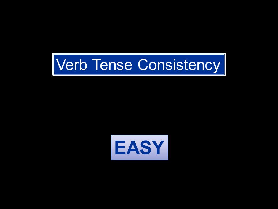 Verb Tense Consistency EASY