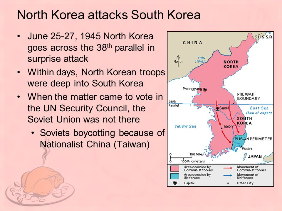 North Korea attacks South Korea June 25-27, 1945 North Korea goes across the 38 th parallel in surprise attack Within days, North Korean troops were d