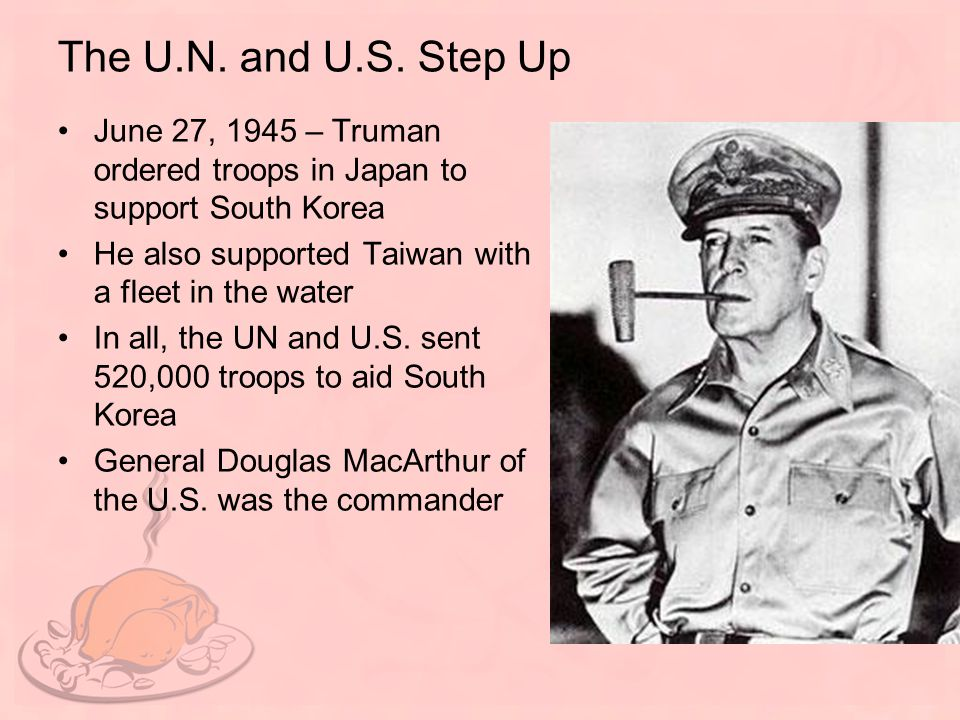 The U.N. and U.S. Step Up June 27, 1945 – Truman ordered troops in Japan to support South Korea He also supported Taiwan with a fleet in the water In