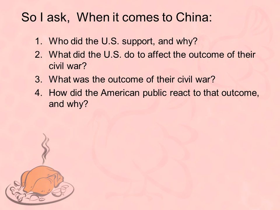 So I ask, When it comes to China: 1.Who did the U.S. support, and why? 2.What did the U.S. do to affect the outcome of their civil war? 3.What was the