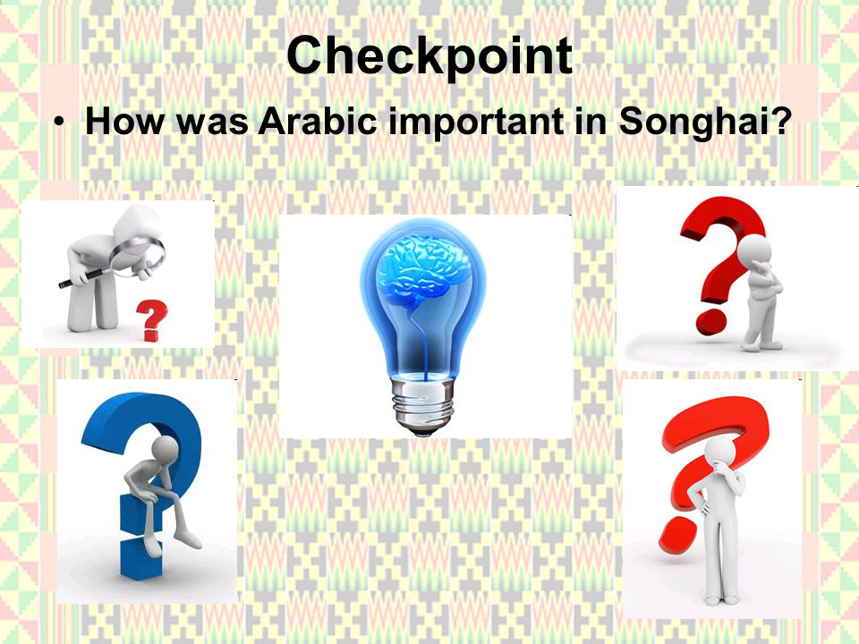 Checkpoint How was Arabic important in Songhai?