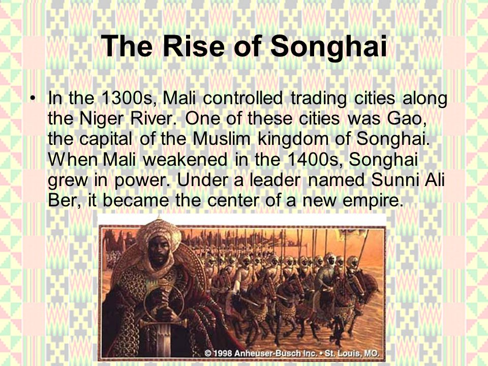 A Great King In 1464, Sunni Ali Ber Ali the Great. becomes king –a Muslim and a great military leader.