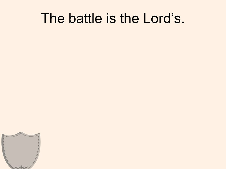 The battle is the Lord's.