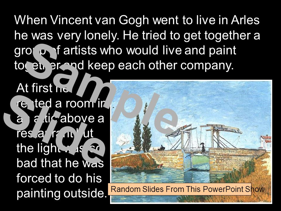 When Vincent van Gogh went to live in Arles he was very lonely.