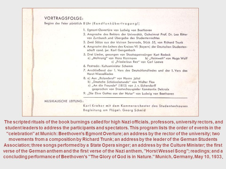 . The scripted rituals of the book burnings called for high Nazi officials, professors, university rectors, and student leaders to address the partici