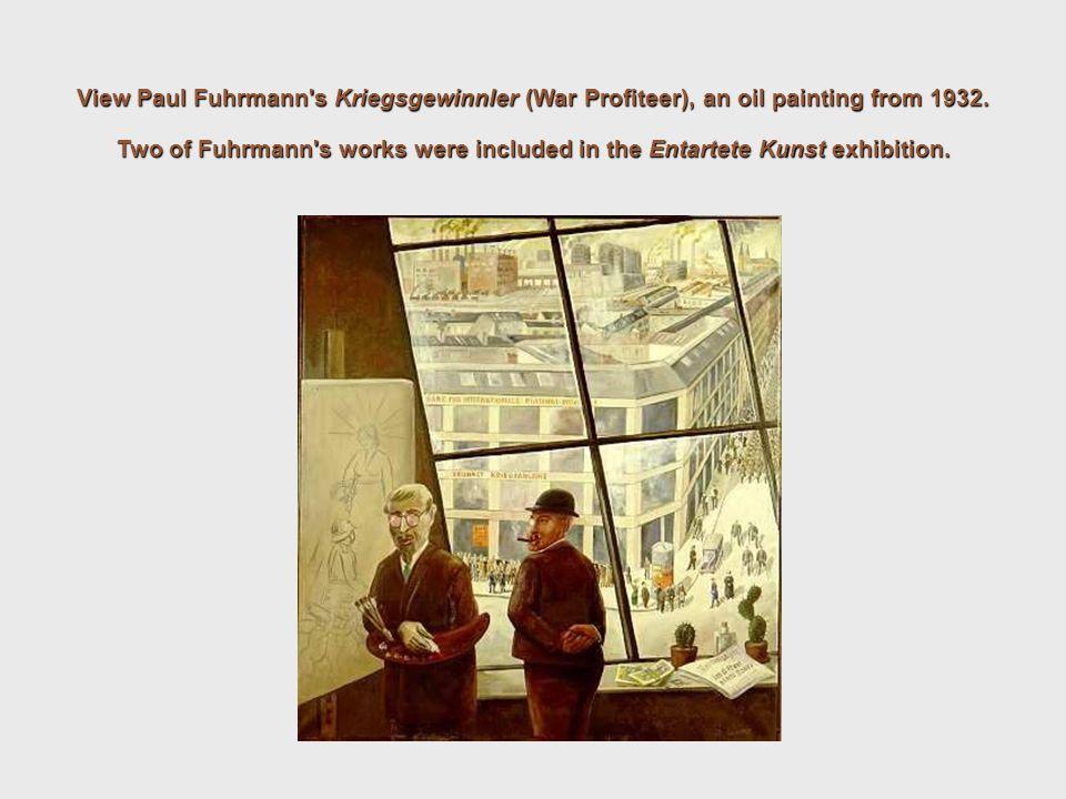 View Paul Fuhrmann's Kriegsgewinnler (War Profiteer), an oil painting from 1932. Two of Fuhrmann's works were included in the Entartete Kunst exhibiti