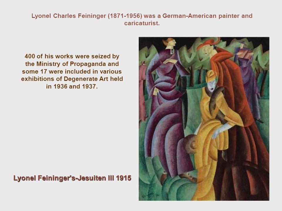Lyonel Charles Feininger (1871-1956) was a German-American painter and caricaturist. Lyonel Feininger's-Jesuiten III 1915 400 of his works were seized