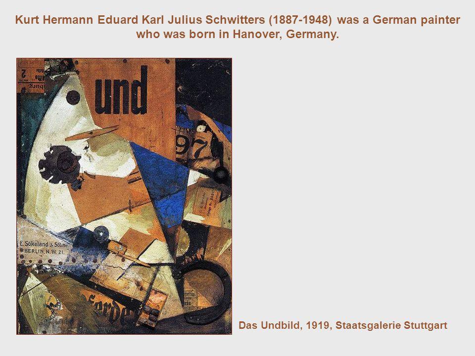 Kurt Hermann Eduard Karl Julius Schwitters (1887-1948) was a German painter who was born in Hanover, Germany. Das Undbild, 1919, Staatsgalerie Stuttga