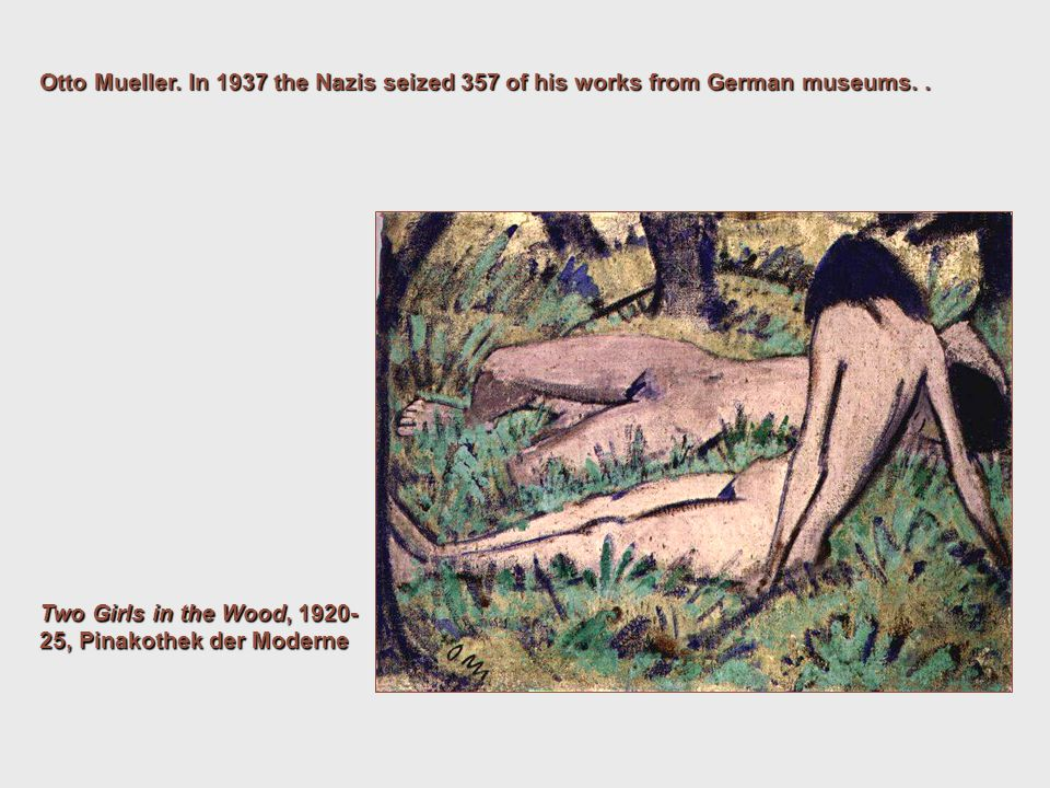 Two Girls in the Wood, 1920- 25, Pinakothek der Moderne Otto Mueller. In 1937 the Nazis seized 357 of his works from German museums..