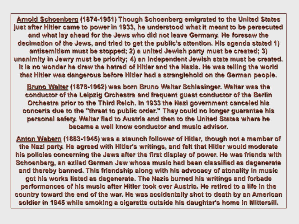 Arnold Schoenberg (1874-1951) Though Schoenberg emigrated to the United States just after Hitler came to power in 1933, he understood what it meant to