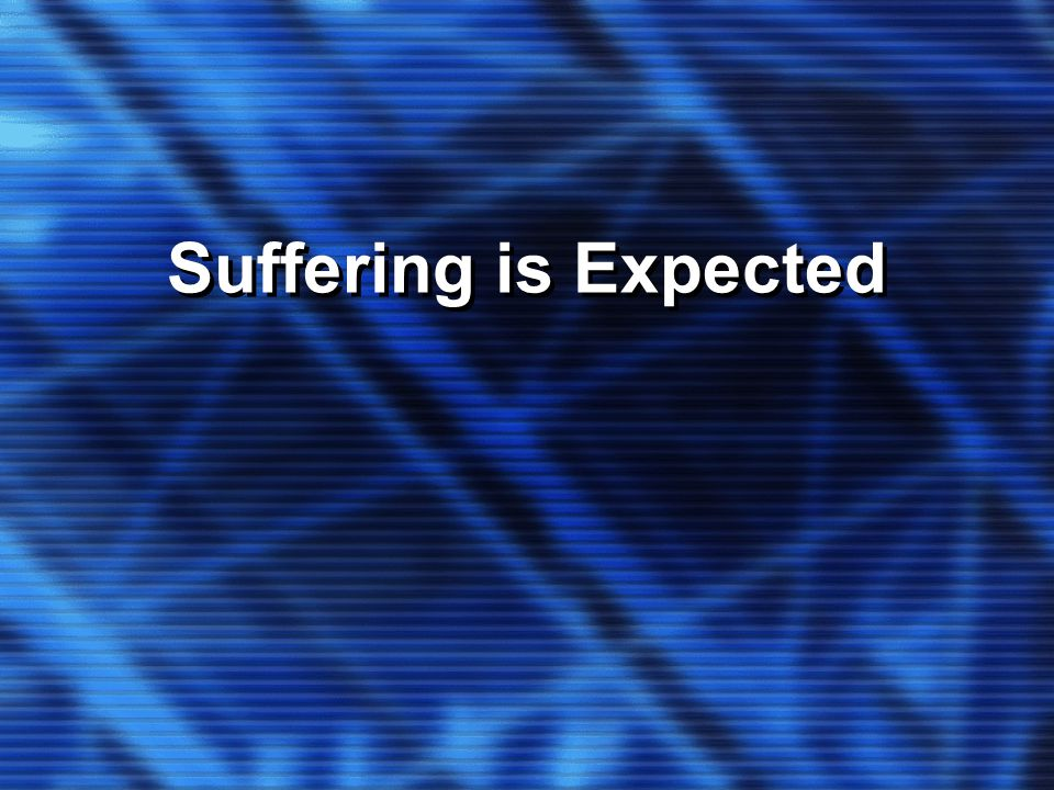Suffering is Expected