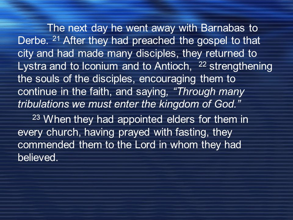 The next day he went away with Barnabas to Derbe.