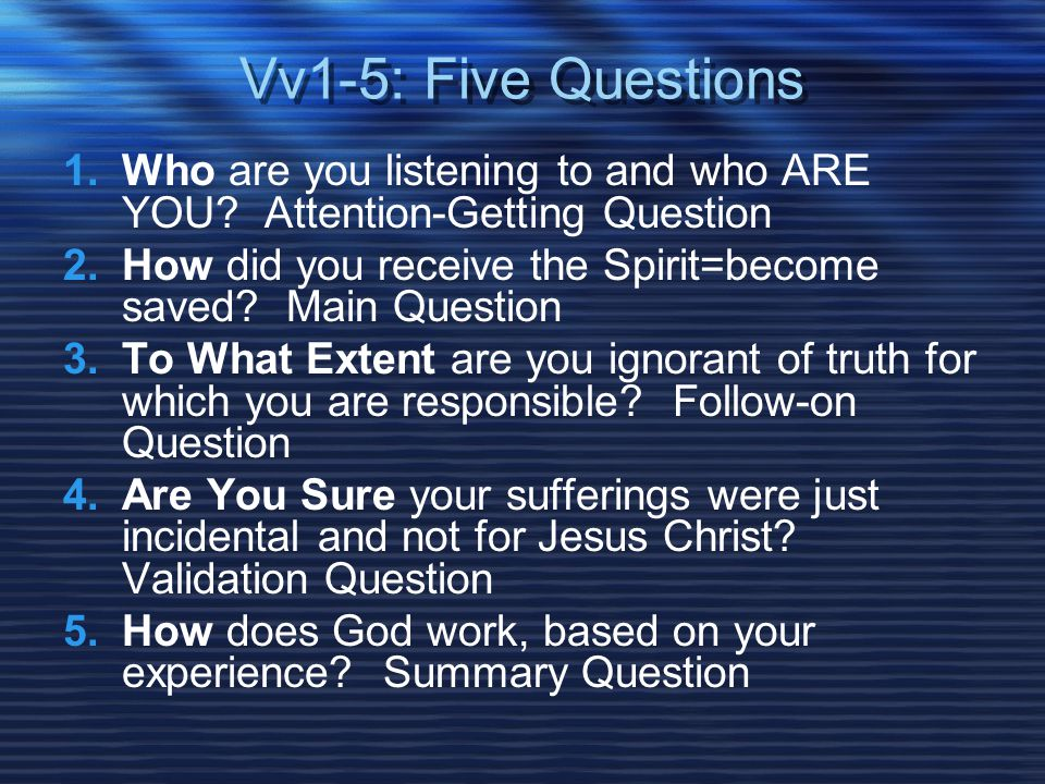 Vv1-5: Five Questions 1.Who are you listening to and who ARE YOU.