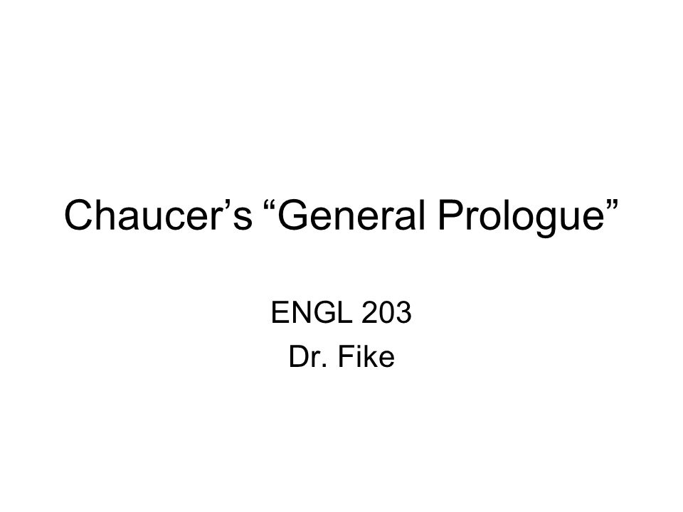 "Chaucer's ""General Prologue"" ENGL 203 Dr. Fike"