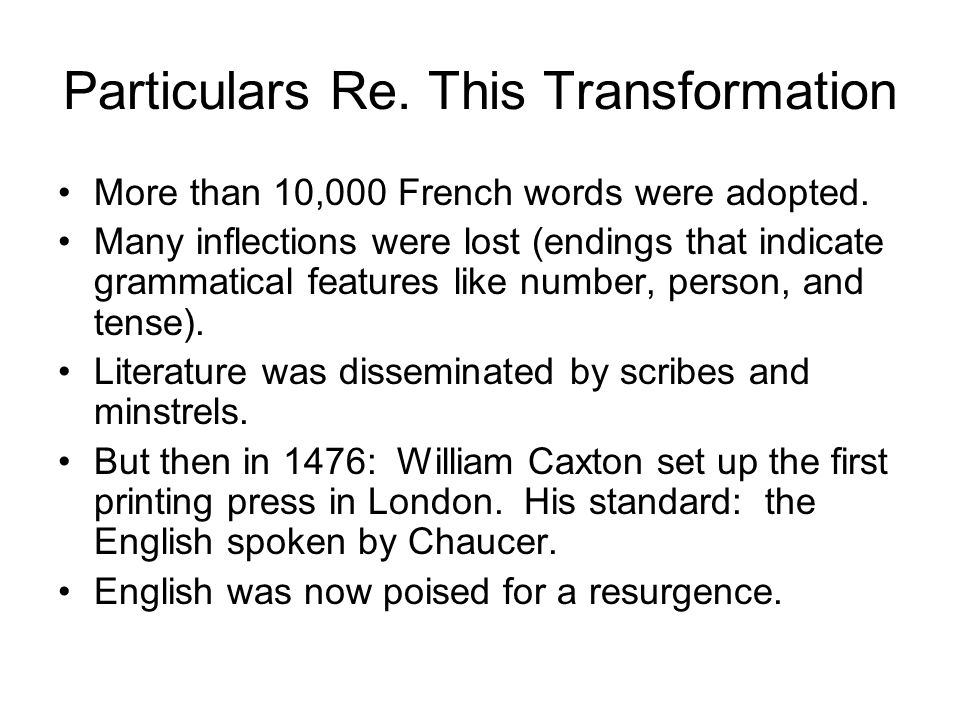 Particulars Re. This Transformation More than 10,000 French words were adopted. Many inflections were lost (endings that indicate grammatical features