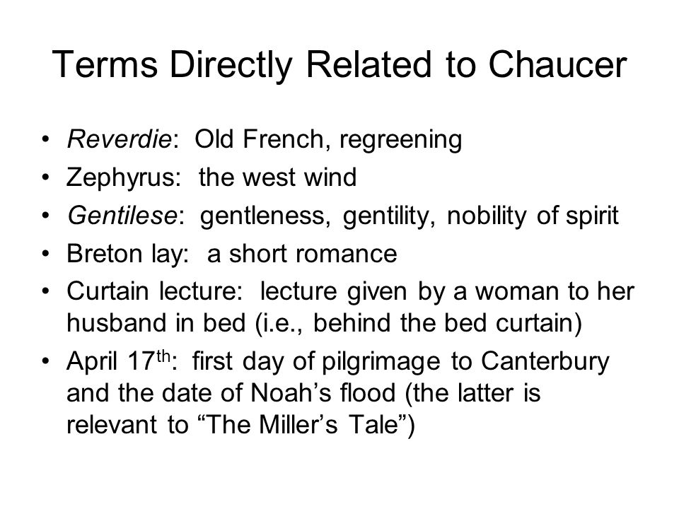 Terms Directly Related to Chaucer Reverdie: Old French, regreening Zephyrus: the west wind Gentilese: gentleness, gentility, nobility of spirit Breton