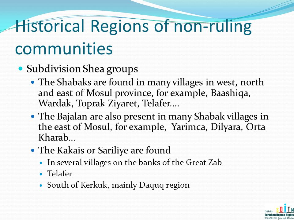 Historical Regions of non-ruling communities Subdivision Shea groups The Shabaks are found in many villages in west, north and east of Mosul province,