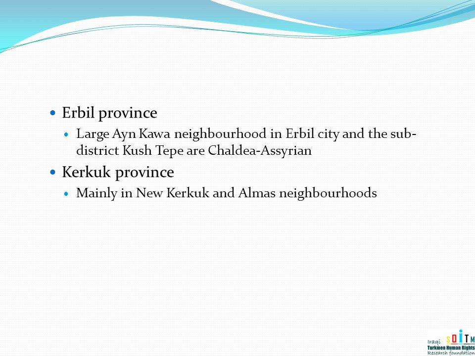 Erbil province Large Ayn Kawa neighbourhood in Erbil city and the sub- district Kush Tepe are Chaldea-Assyrian Kerkuk province Mainly in New Kerkuk an
