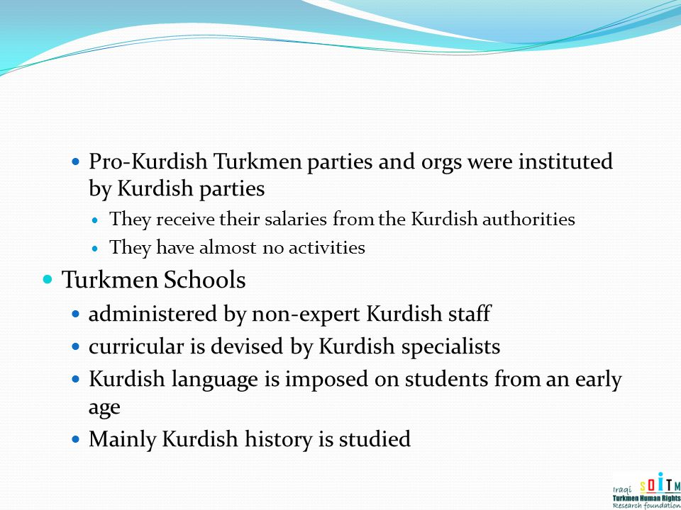 Pro-Kurdish Turkmen parties and orgs were instituted by Kurdish parties They receive their salaries from the Kurdish authorities They have almost no a