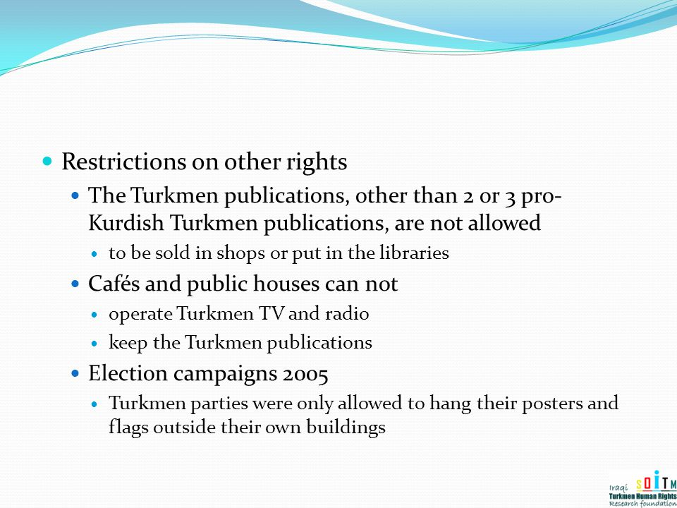 Restrictions on other rights The Turkmen publications, other than 2 or 3 pro- Kurdish Turkmen publications, are not allowed to be sold in shops or put