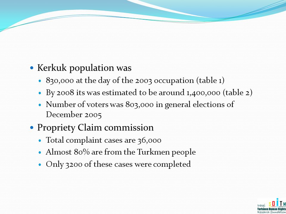 Kerkuk population was 830,000 at the day of the 2003 occupation (table 1) By 2008 its was estimated to be around 1,400,000 (table 2) Number of voters