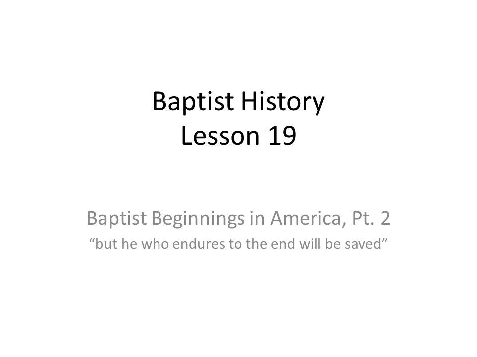 Baptist History Lesson 19 Baptist Beginnings in America, Pt.