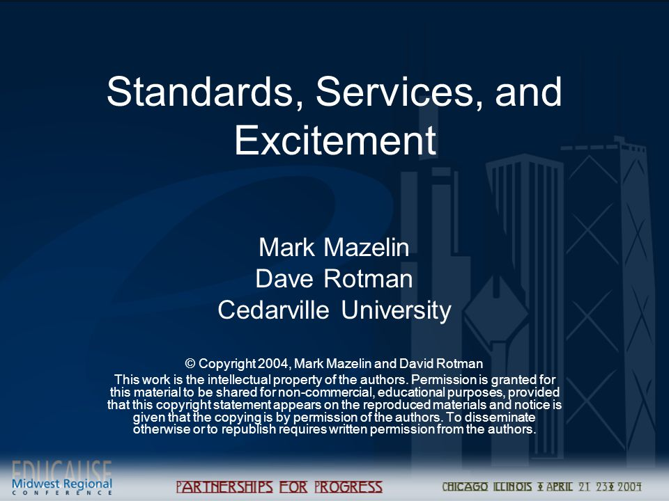 Standards, Services, and Excitement Mark Mazelin Dave Rotman Cedarville University © Copyright 2004, Mark Mazelin and David Rotman This work is the intellectual property of the authors.