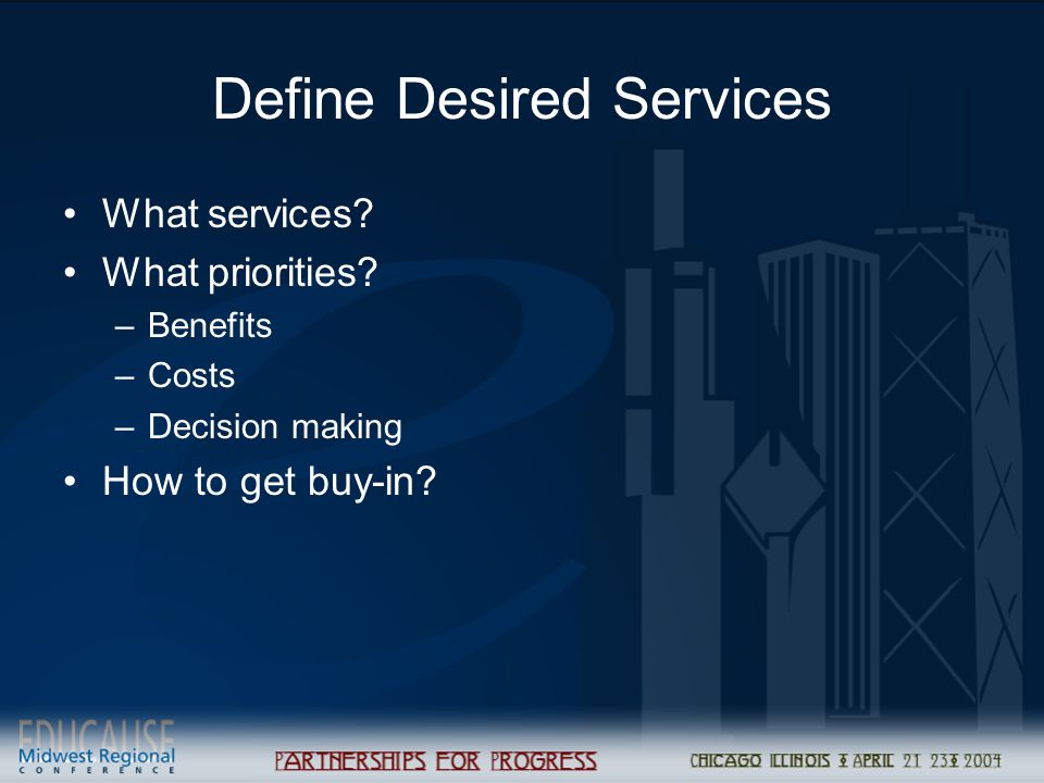 Define Desired Services What services? What priorities? –Benefits –Costs –Decision making How to get buy-in?