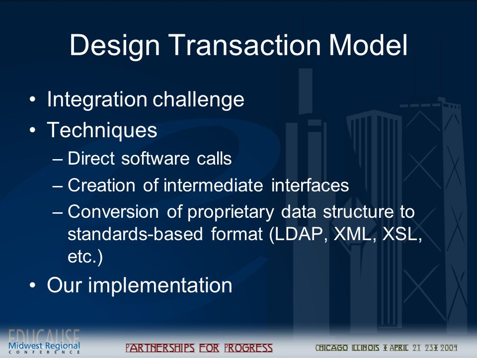 Design Transaction Model Integration challenge Techniques –Direct software calls –Creation of intermediate interfaces –Conversion of proprietary data
