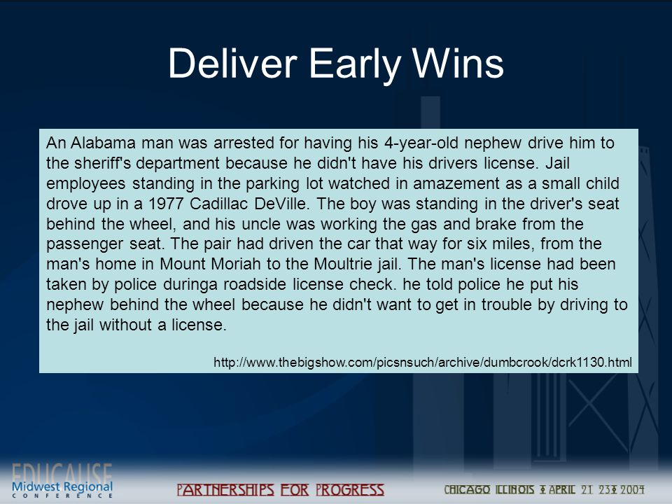 Deliver Early Wins An Alabama man was arrested for having his 4-year-old nephew drive him to the sheriff s department because he didn t have his drivers license.
