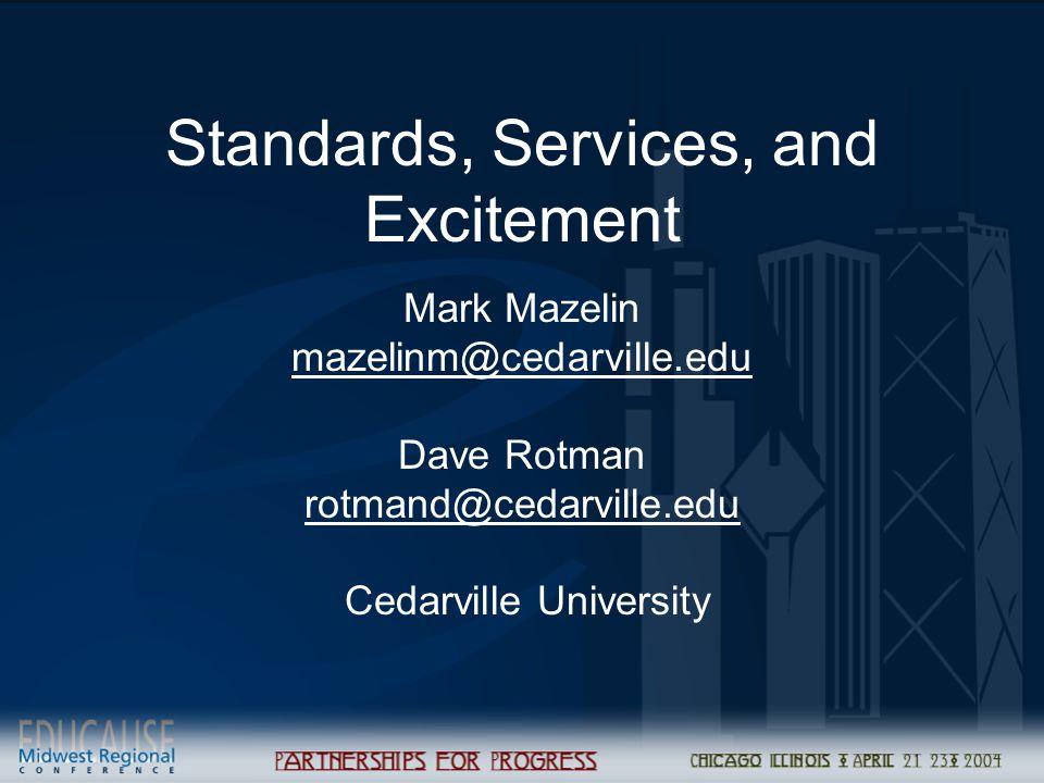 Standards, Services, and Excitement Mark Mazelin mazelinm@cedarville.edu Dave Rotman rotmand@cedarville.edu Cedarville University