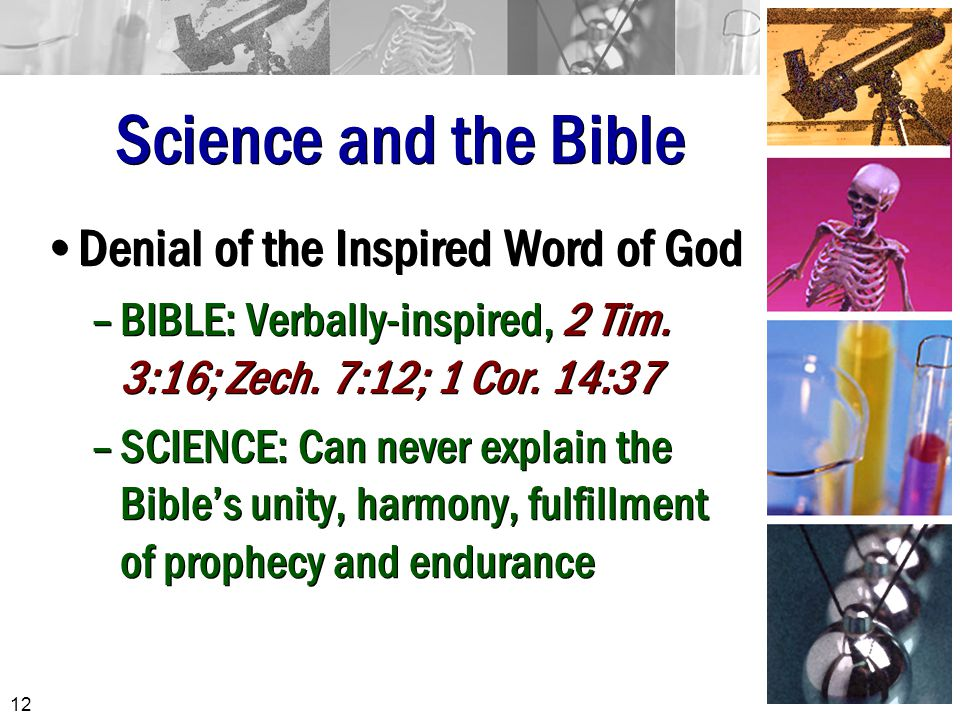 Science and the Bible Denial of the Inspired Word of God –BIBLE: Verbally-inspired, 2 Tim.
