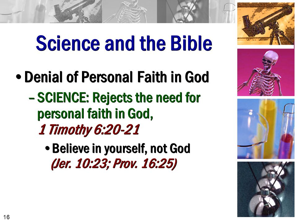 Science and the Bible Denial of Personal Faith in God –SCIENCE: Rejects the need for personal faith in God, 1 Timothy 6:20-21 Believe in yourself, not God (Jer.