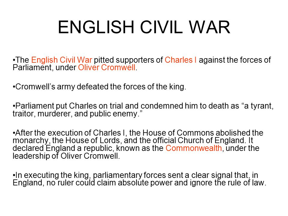 ENGLISH CIVIL WAR The English Civil War pitted supporters of Charles I against the forces of Parliament, under Oliver Cromwell.